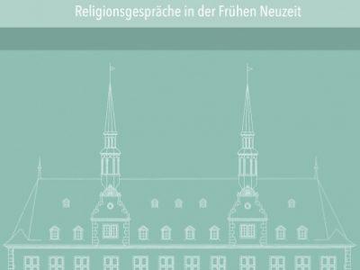 Neuer Sammelband zu den Religionsgesprächen der Frühen Neuzeit erschienen